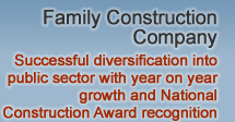 Family Construction Company - Successful diversification into public sector with year on year growth and National Construction Award recognition