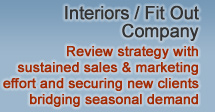 Interiors / Fit Out Company - Review strategy with sustained sales & marketing effort and securing new clients bridging seasonal demand