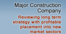 Major Construction Company - Reviewing long term strategy with profitable placement into new market sectors