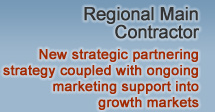 Regional Main Contractor - New strategic partnering strategy coupled with ongoing marketing support into growth markets