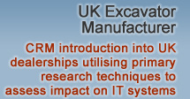 UK Excavator Manufacturer - CRM introduction into UK dealerships utilising primary research techniques to assess impact on IT systems